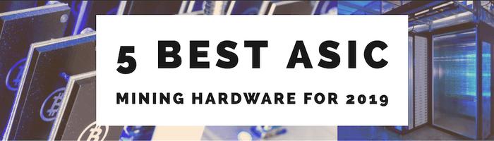 5 Best ASIC Mining Hardware for 2019