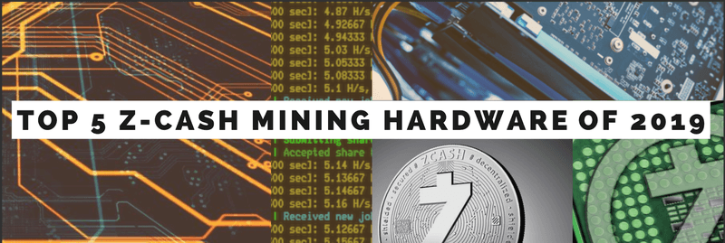Top 5 ZCash Mining Hardware of 2019