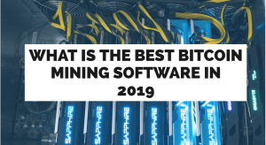 Bitcoin Mining Software for 2019: