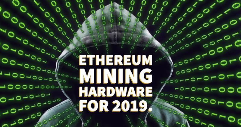 Ethereum Mining Hardware for 2019