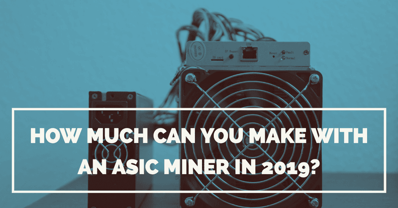 How Much Can You Make With An ASIC Miner in 2019?